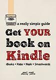 Get Your Book on Kindle: iBooks Kobo Nook Smashwords (A Really Simple Guide 2) (English Edition)