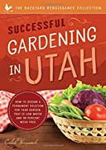 Successful Gardening in Utah: How to Design a Permanent Solution for Your Garden That Is Low Water and 95 Percent Weed Free! (Backyard Renaissance) (Backyard Renaissance Collection)