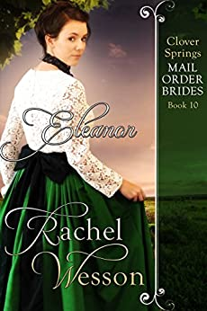 Eleanor: Clover Springs Mail Order Brides Book 10 by [Rachel Wesson]