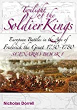 Twilight of the Soldier Kings: Scenario Book 1: European Battles in the Age of Frederick the Great 1730-1780