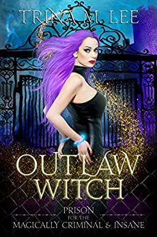Outlaw Witch (Prison for the Magically Criminal & Insane Book 1) by [Trina M. Lee]