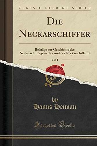 Die Neckarschiffer, Vol. 1: Beitr¿ zur Geschichte des Neckarschiffergewerbes und der Neckarschiffahrt (Classic Reprint)