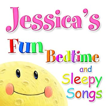Fun Bedtime and Sleepy Songs For Jessica