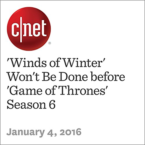 'Winds of Winter' Won't Be Done before 'Game of Thrones' Season 6                   By:                                                                                                                                 Anthony Domanico                               Narrated by:                                                                                                                                 Rex Anderson                      Length: 2 mins     Not rated yet     Overall 0.0