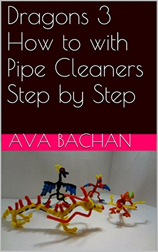 Dragons 3 How to with Pipe Cleaners Step by Step (English Edition)