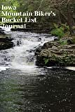 Iowa Mountain Biker s Bucket List Journal: Mountain Biking Lovers Log Book and Diary, Gift Idea