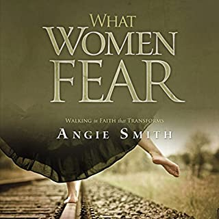 What Women Fear     Walking in Faith that Transforms              By:                                                                                                                                 Angie Smith                               Narrated by:                                                                                                                                 Pam Turlow                      Length: 5 hrs and 41 mins     59 ratings     Overall 4.5