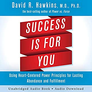 Success Is for You     Using Heart-Centered Power Principles for Lasting Abundance and Fulfillment              Auteur(s):                                                                                                                                 Dr. David R. Hawkins                               Narrateur(s):                                                                                                                                 Peter Lownds                      Durée: 6 h et 10 min     8 évaluations     Au global 4,6
