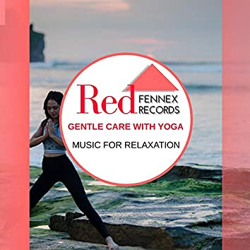 Gentle Care With Yoga - Music For Relaxation