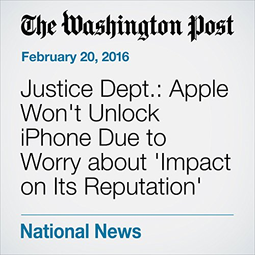 Justice Dept.: Apple Won't Unlock iPhone Due to Worry about 'Impact on Its Reputation' cover art