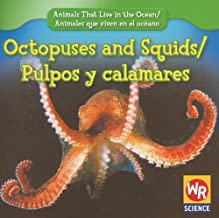 Octopuses and Squids/Pulpos Y Calamares (Animals That Live in the Ocean/Animales Que Viven En El Oceano) (English and Spanish Edition)