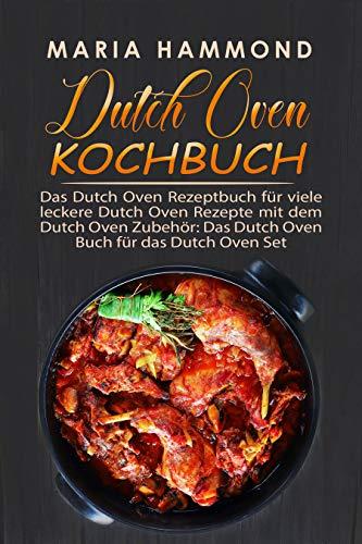 Dutch Oven Kochbuch: Das Dutch Oven Rezeptbuch für viele leckere Dutch Oven Rezepte mit dem Dutch Oven Zubehör: Das Dutch Oven Buch für das Dutch Oven Set