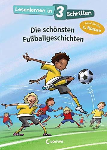 Lesenlernen in 3 Schritten - Die schönsten Fußballgeschichten: Kinderbuch mit großer Fibelschrift zum ersten Selberlesen für Kinder ab 6 Jahre - Ideal für die 1. Klasse