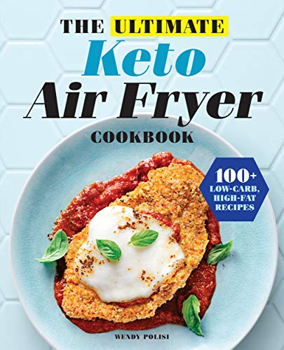 The Ultimate Keto Air Fryer Cookbook: 100+ Low-Carb, High-Fat Recipes