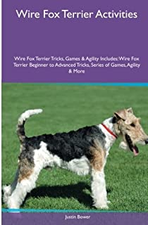 Wire Fox Terrier Activities Wire Fox Terrier Tricks, Games & Agility. Includes: Wire Fox Terrier Beginner to Advanced Tric...