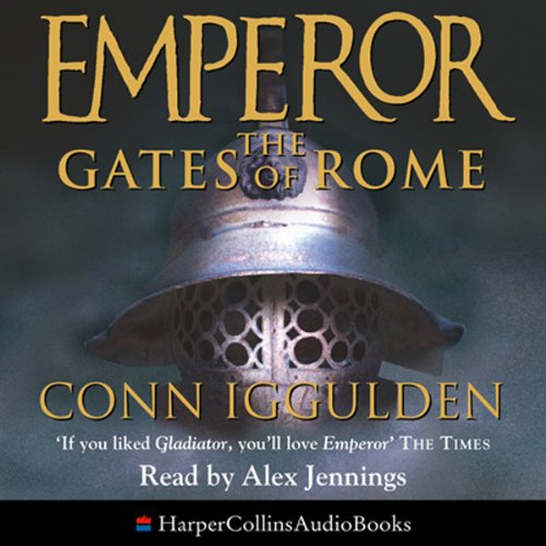 Emperor: The Gates of Rome                   By:                                                                                                                                 Conn Iggulden                               Narrated by:                                                                                                                                 Alex Jennings                      Length: 5 hrs and 44 mins     2 ratings     Overall 4.5