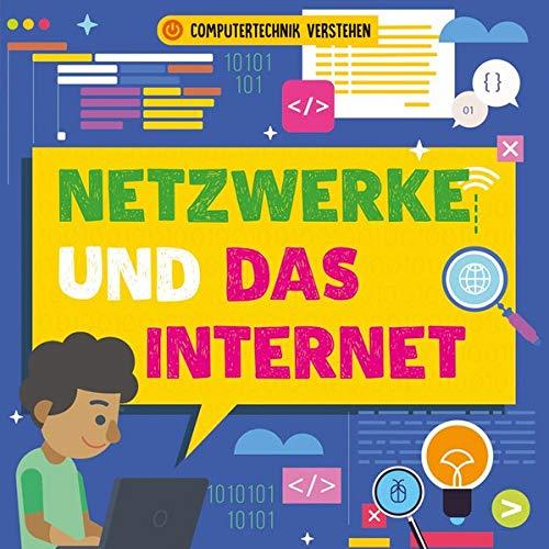 Netzwerke und das Internet: Computertechnik verstehen (CORONA Sachbücher)