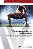 Vibrationsgestütztes Krafttraining: Auswirkung auf ausgewählte Kraftparameter und die Muskelarchitektur des M.vastus lateralis