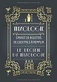 Mixologie - Carnet de recettes de cocktails à remplir - Le recueil du mixologue: livre de recettes et dégustation à compléter pour barman