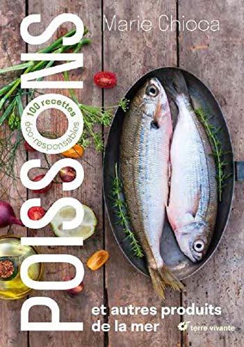 Poissons et autres produits de la mer : 100 recettes éco-responsables