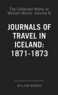 The Collected Works of William Morris: Volume 8. Journals of Travel in Iceland: 1871-1873
