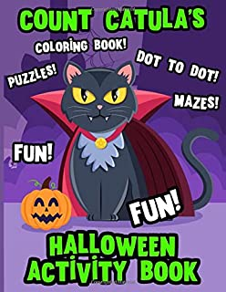 Halloween Activity And Coloring Book: Deluxe Count Catula Edition Fun Mazes Dot To Dot Coloring And Theme Drawing Pages Book For Kids Gift