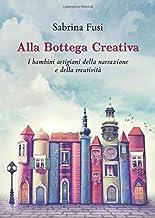 Permalink to Alla Bottega Creativa. I bambini artigiani della narrazione e della creatività PDF