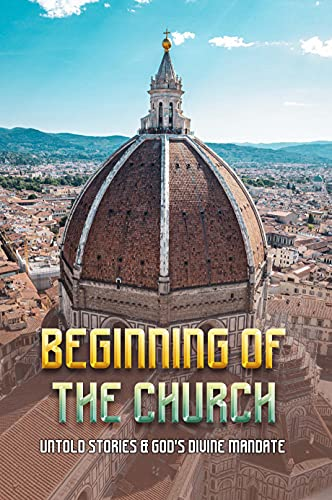 Beginning Of The Church: Untold Stories & God's Divine Mandate: Christian Holy City Church (English Edition)