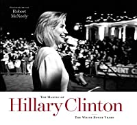 The Making of Hillary Clinton: The White House Years (Focus on American History)