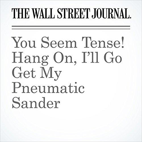 You Seem Tense! Hang On, I'll Go Get My Pneumatic Sander copertina