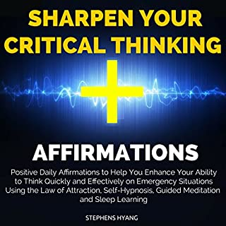 Sharpen Your Critical Thinking Affirmations     Positive Daily Affirmations to Help You Enhance Your Ability to Think Quickly and Effectively on Emergency Situations Using the Law of Attraction              By:                                                                                                                                 Stephens Hyang                               Narrated by:                                                                                                                                 Susan Smith                      Length: 47 mins     Not rated yet     Overall 0.0