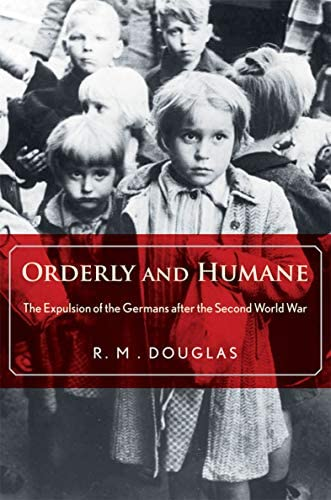 Orderly and Humane The Expulsion of the Germans after the Second World War product image