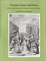 Fountains, Statues, and Flowers: Studies in Italian Gardens of the Sixteenth and Seventeenth Centuries (Dumbarton Oaks Other Titles in Garden History)