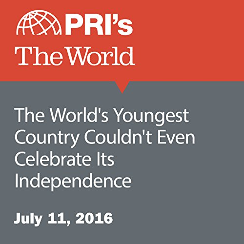 The World's Youngest Country Couldn't Even Celebrate Its Independence audiobook cover art