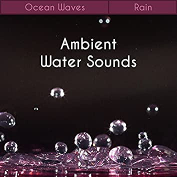 Ambient Water Sounds: Ocean Waves, Rain Soothing Sounds, Healing Waterfall, Meditation Relaxation Music, Reiki Massage