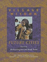 Village Wisdom: Future Cities 1st edition by Register, Richard (1970) Paperback