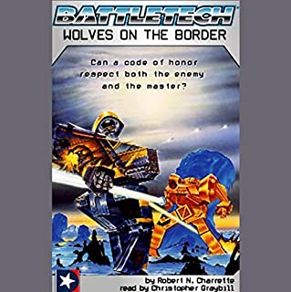 Battletech     Wolves on the Border              By:                                                                                                                                 Robert N. Charrette                               Narrated by:                                                                                                                                 Christopher Graybill                      Length: 3 hrs and 9 mins     272 ratings     Overall 4.2