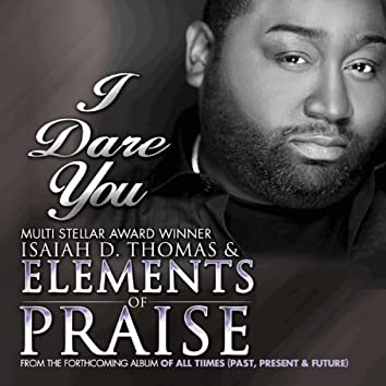 I Dare You (feat. & Elements of Praise)