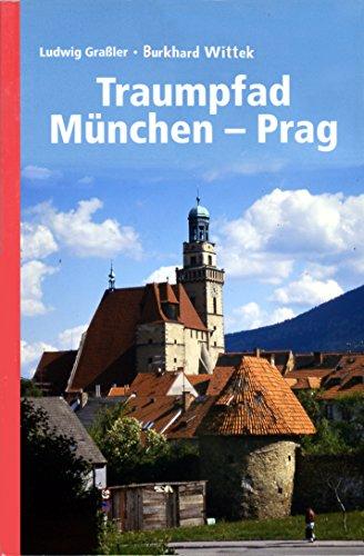 Traumpfad München - Prag.: Zu Fuß und mit dem Fahrrad.
