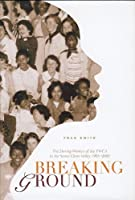 Breaking Ground: The Daring Women of the YWCA in the Santa Clara Valley, 1905-2005 0976700700 Book Cover