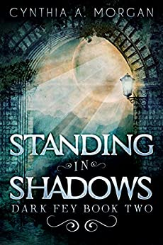 Standing in Shadows: The Strength Of Acceptance (Dark Fey Book 2) by [Cynthia A. Morgan]