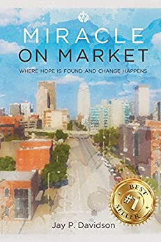 Miracle on Market: Where Hope Is Found and Change Happens by [Jay P. Davidson]