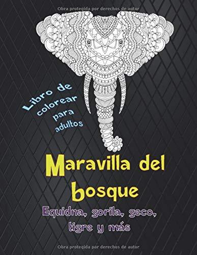 Maravilla del bosque - Libro de colorear para adultos - Equidna, gorila, geco, tigre y más  ? ? ? ? ? ? ? ?