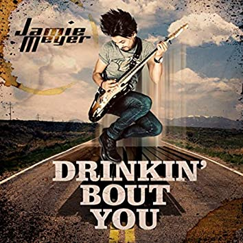 Drinkin' Bout You