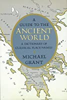 A Guide to the Ancient World: A Dictionary of Classical Place Names (Specialized Dictionaries)