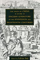 The Vision of China in the English Literature of the Seventeenth & Eighteenth Centuries (Academic Monographs on Chinese Literature)