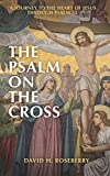 The Psalm on the Cross: A Journey to the...