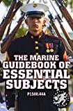 The Marine Guidebook of Essential Subjects: Every Marine's Manual of Vital Skills, History, and Knowledge - Pocket / Travel Size, Complete & Unabridged (P1500.44A): 52 (Carlile Military Library)