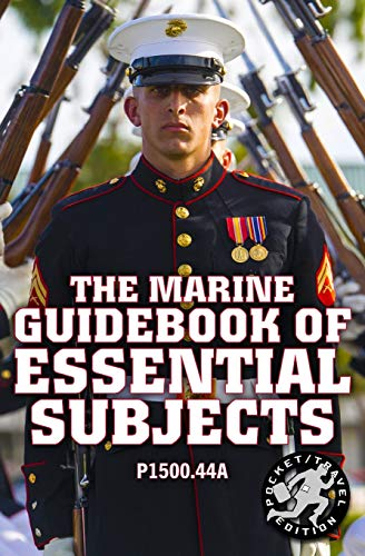 The Marine Guidebook of Essential Subjects: Every Marine's Manual of Vital Skills, History, and Knowledge - Pocket / Travel Size, Complete & Unabridged (P1500.44A) (Carlile Military Library)