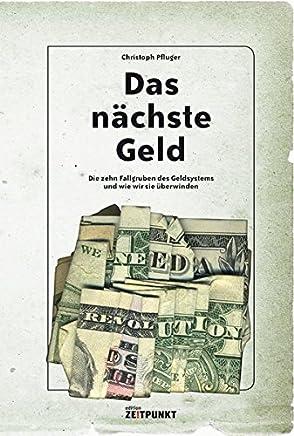 Das n�chste Geld: die zehn Fallgruben des Geldsystems und wie wir sie �berwinden : B�cher